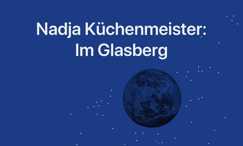 Nadja Küchenmeister: Im Glasberg (Header)