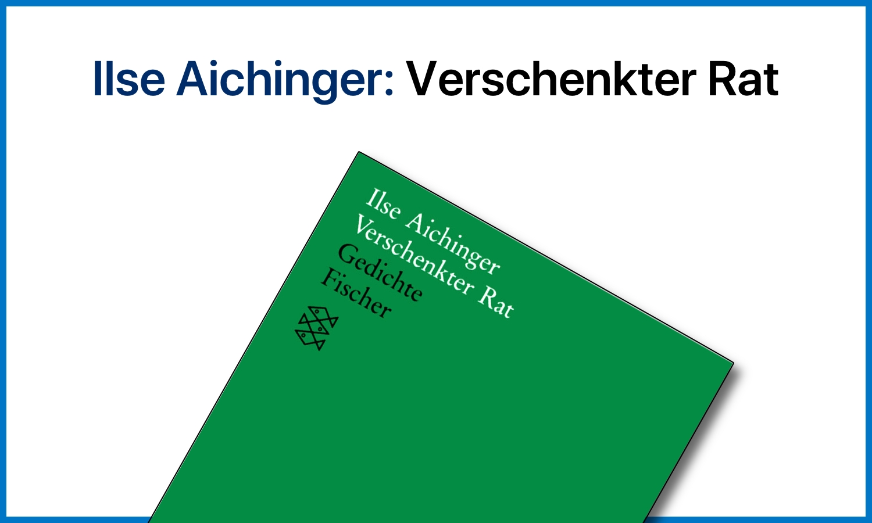Ilse Aichinger: Verschenkter Rat (Gedichte)