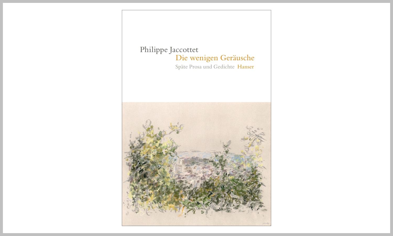 Philippe Jaccottet – Die wenigen Geräusche. Späte Prosa und Gedichte