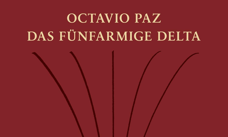 Octavio Paz: Das fünfarmige Delta (Suhrkamp Verlag) – Langgedicht