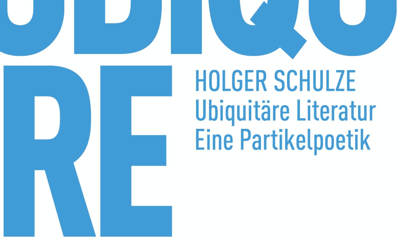Holger Schulze: Ubiquitäre Literatur (Matthes & Seitz)